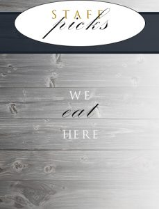 Staff Picks - We Eat Here!