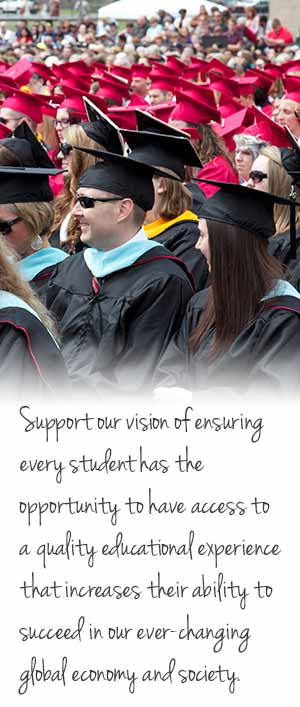 Support our vision of ensuring every student has the opportunity to have access to a quality educational experience that increases their ability to succeed in our ever-changing global economy and society.