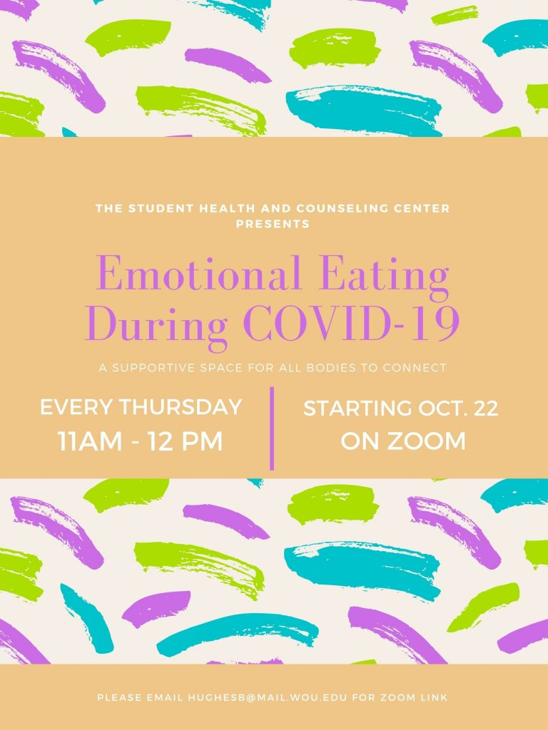 Emotional Eating During COVID-19 a supportive space for all bodies to connect. Every Thursday 11am-noon. Email hughesh@wou.edu for zoom link