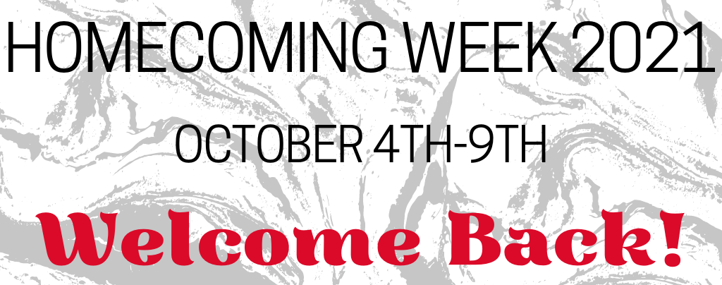 Homecoming Week 2021 October 4-9. Welcome back!