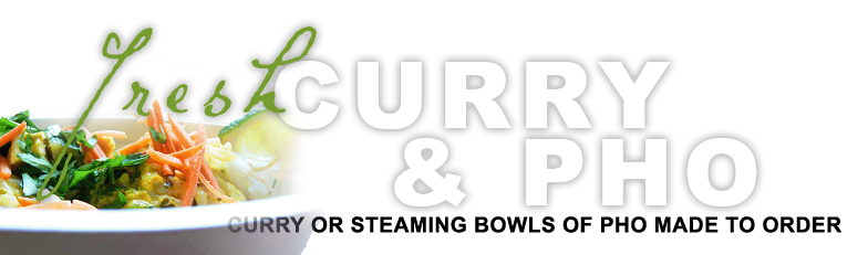 Fresh, hot Curry and Pho bowls