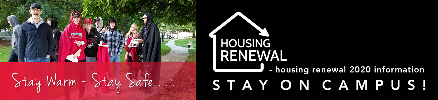 Stay Warm - Stay Safe . . . Stay on Campus! Housing Renewal 2020 information