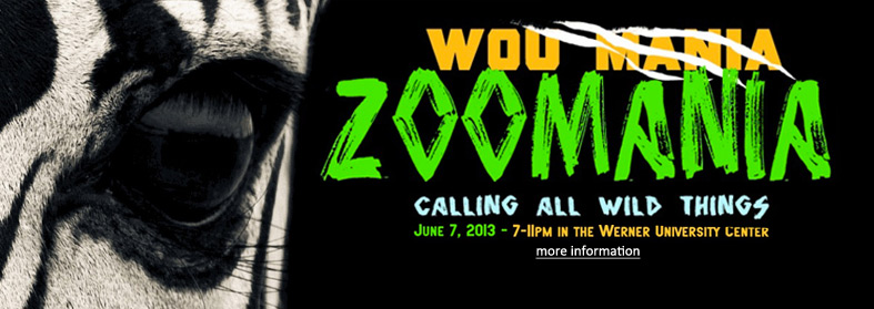 WOU Mania Zoomania calling all wild things. Free event brought to you by the Werner University Center and Student Leadership and Activities. June 7, 2013 – 7-11pm in the Werner University Center. Games-Prizes-Hilarious Challenges-Food-Henna and Airbrush Tattoos-Caricature Artists-Photobooth-Inflatable Games-Live Animals and Conservation Specialists. Comedian Drew Lynch 10pm. Questions? Call 503-838-8514 or email MoustafaN@wou.edu