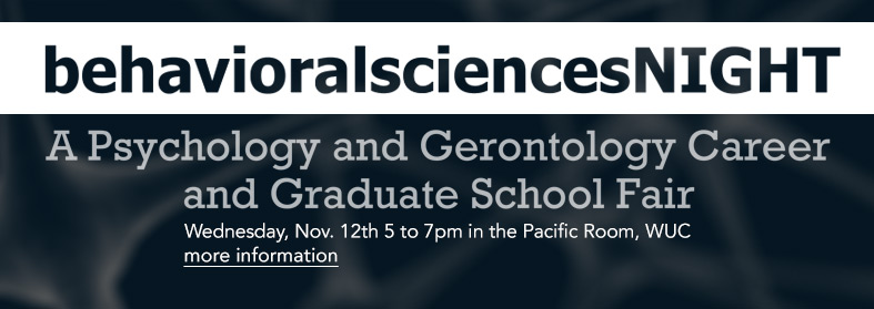 behavioralsciencesNIGHT, a career and graduate school fair for psychology and gerontology students on Nov 12th! Click here for more information.